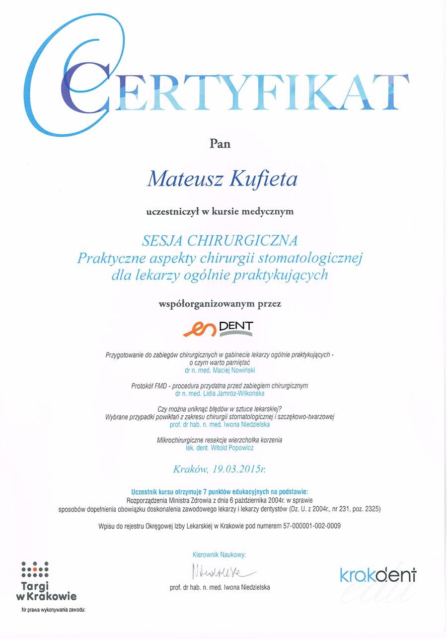 Certyfikat lekarza stomatologa Mateusza Kufiety za uczestnictwo w kursie medycznym Sesja Chirurgiczna Praktyczne aspekty chirurgii stomatologicznej dla lekarzy ogólnie praktykujących